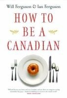 How to Be Canadian