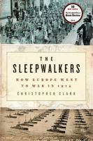 The sleepwalkers how Europe went to war in 1914