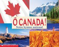 Ô Canada! notre hymne national
