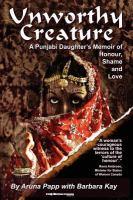 Unworthy creature a Punjabi daughter's memoir of honour shame and love
