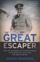 The great escaper the life and death of Roger Bushell love, betrayal Big X and The great escape