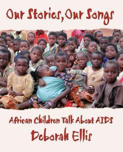 Our Stories Our Songs by Deborah Ellis