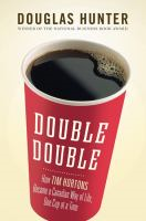 Double double : how Tim Horton's became a Canadian way of life, one cup at a time