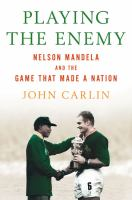 Playing the enemy Nelson Mandela and the game that made a nation