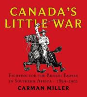 Canada's little war fighting for the British Empire in Southern Africa 1899-1902