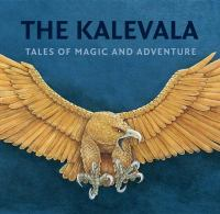 The Kalevala tales of magic and adventure