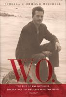 W.O. the life of W.O. Mitchell beginnings to Who has seen the wind 1914-1947