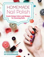 Homemade nail polish create unique colors and designs for eye-catching nails by Allison Rose Spierkermann_ebook