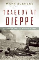 Tragedy at Dieppe Operation Jubilee August 19 1942