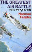 The greatest air battle Dieppe 19th August 1942