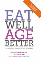 Eat well age better - how to use diet and supplements to guard the lifelong health of your eyes, your heart, your brain, and your bones