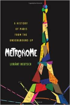 Metronome A History of Paris from the Underground Up