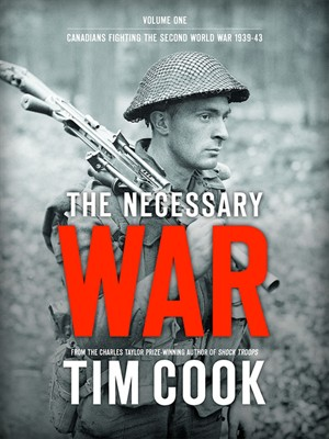 The Necessary war Volume One Canadians Fighting the Second World War 1939-43