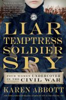 Liar, Temptress, Soldier, Spy- Four Women Undercover in the Civil War
