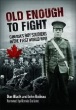 Old Enough To Fight : Canada's Boy Soldiers in the First World War