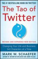 The Tao of Twitter changing your life and business 140 characters at a time Revised Edition