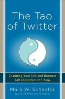 The Tao of Twitter changing your life and business 140 characters at a time