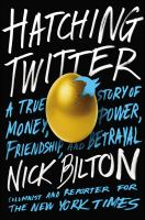 Hatching Twitter a true story of money power friendship and betrayal