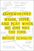 Overwhelmed-work, love and play when no one has the time