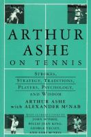 Arthur Ashe on tennis strokes strategy traditions players psychology and wisdom