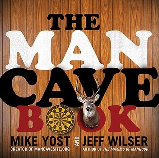 The Man Cave Book by Mike Yost