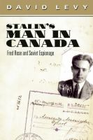 Stalin's man in Canada Fred Rose and Soviet espionage