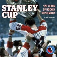 Stanley Cup 120 years of hockey supremacy