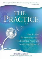 The practice - a daily guide for living present, managing stress, and being happy