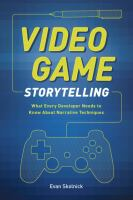 Video game storytelling what every developer needs to know about narrative techniques