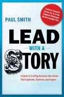 Lead with a story a guide to crafting business narratives that captivate convince and inspire