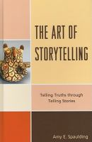 The art of storytelling telling truths through telling stories