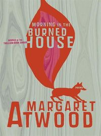 Morning in the burned house -- Margaret Atwood