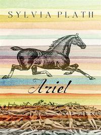Ariel -- Sylvia Plath