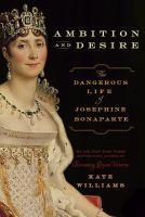 Ambition and desire the dangerous life of Josephine Bonaparte