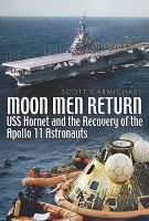 Moon men return USS Hornet and the recovery of the Apollo 11 astronauts