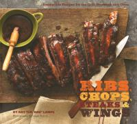 Ribs, chops, steaks, & wings irresistible recipes for the grill, stovetop, and oven