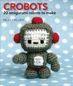Crobots. 20 amigurumi robots to make