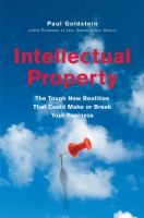 Intellectual property : the tough new realities that could make or break your business
