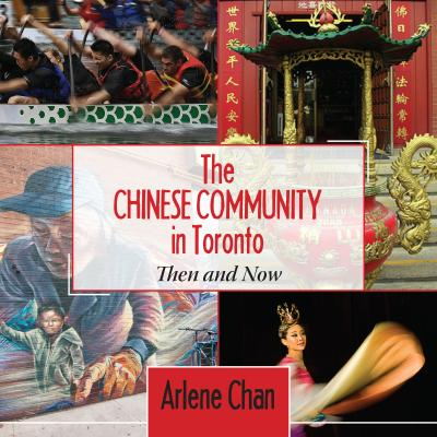 The Chinese Community in Toronto Then and Now by Arlene Chan