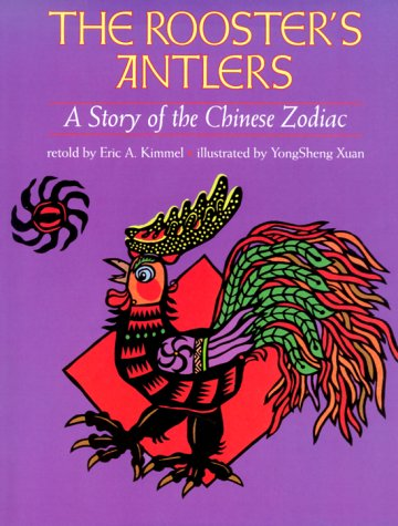The Rooster's Antlers by Eric A. Kimmel and YongSheng Xuan