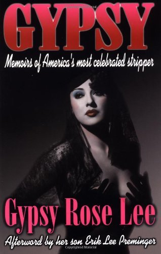 Gypsy Memoirs of America's Most Celebrated Stripper Written by Gypsy Rose Lee