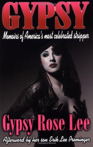 Gypsy Memoirs of America's Most Celebrated Stripper Written by Gypsy Rose Lee