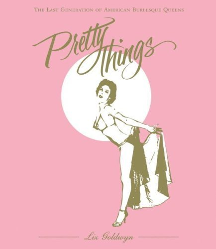 Pretty things  the last generation of American burlesque queens