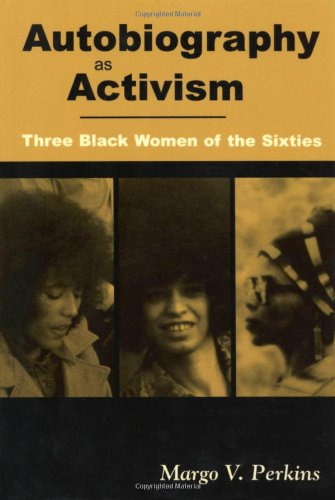 Autobiography as activism  three Black women of the Sixties Angela Davis, Assata Shakur (a.k.a. JoAnne Chesimard), and Elaine Brown