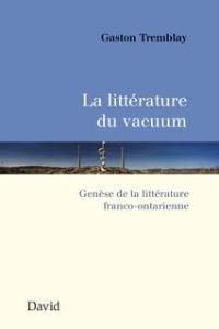 Gaston Tremblay- Littérature du vacuum - genèse de la littérature franco-ontarienne