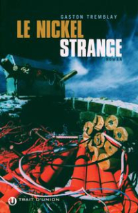 Gaston Tremblay - Le Nickel Strange - roman
