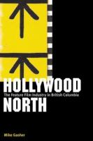 Hollywood North The Feature Film Industry In British Columbia