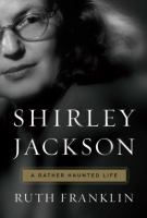 Shirley Jackson - A Rather Haunted Life by Ruth Franklin