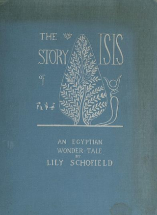 The story of Isis and Osiris an Egyptian wonder-tale, by Lily Schofield