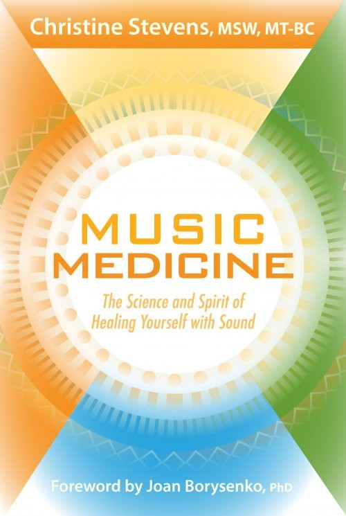 Music Medicine The Science and Spirit of Healing Yourself with Sound by Christine Stevens